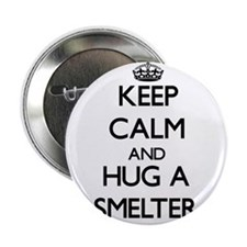 "Keep Calm and Hug a Smelter 2.25"" Button"