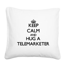 Keep Calm and Hug a Telemarketer Square Canvas Pil