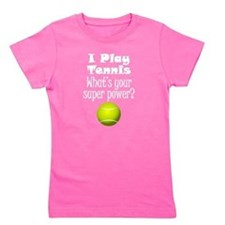 I Play Tennis What's Your Super Power? Girl's Tee