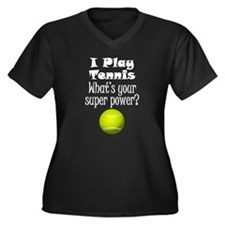 I Play Tennis What's Your Super Power? Plus Size T