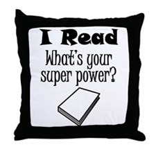 I Read What's Your Super Power? Throw Pillow