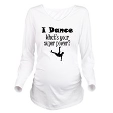 I Dance What's Your Super Power? Long Sleeve Mater
