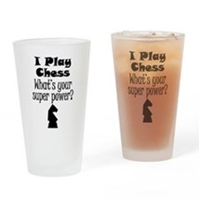 I Play Chess What's Your Super Power? Drinking Gla