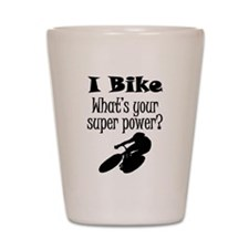I Bike What's Your Super Power? Shot Glass