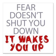 "Fear doesnt shut you dow Square Car Magnet 3"" x 3"""