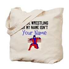 I Love Wrestling Or My Name Isnt (Your Name) Tote