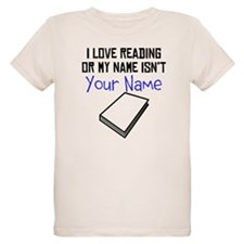 I Love Reading Or My Name Isnt (Your Name) T-Shirt