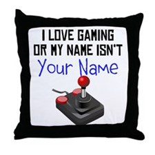 I Love Gaming Or My Name Isnt (Your Name) Throw Pi