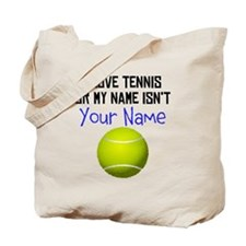 I Love Tennis Or My Name Isnt (Your Name) Tote Bag