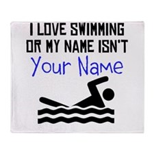 I Love Swimming Or My Name Isnt (Your Name) Throw