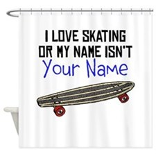 I Love Skating Or My Name Isnt (Your Name) Shower