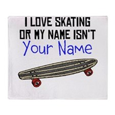 I Love Skating Or My Name Isnt (Your Name) Throw B