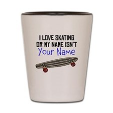 I Love Skating Or My Name Isnt (Your Name) Shot Gl