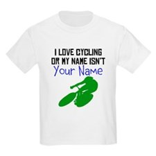 I Love Cycling Or My Name Isnt (Your Name) T-Shirt