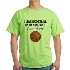 I Love Basketball Or My Name Isnt (Your Name) T-Sh