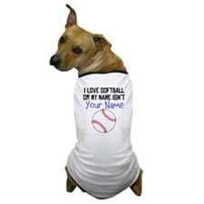 I Love Softball Or My Name Isnt (Your Name) Dog T-