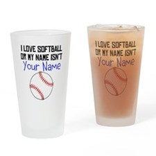 I Love Softball Or My Name Isnt (Your Name) Drinki
