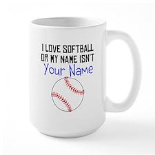 I Love Softball Or My Name Isnt (Your Name) Mugs