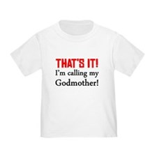 Thats It! Im Calling My Godmother T-Shirt