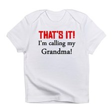 Thats It! Im Calling My Grandma Infant T-Shirt