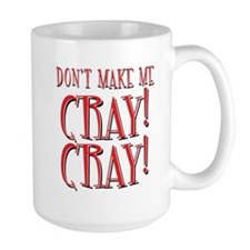 Dont Make Me CRAY! CARY! Mugs