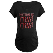 Dont Make Me CRAY! CARY! Maternity T-Shirt