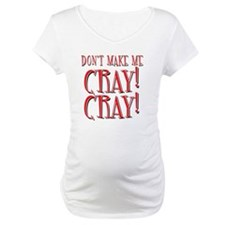 Dont Make Me CRAY! CARY! Shirt