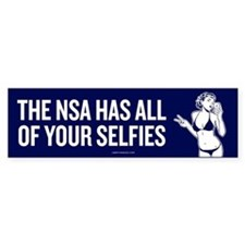 NSA Has Your Selfies Bumper Bumper Sticker