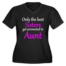 The Best Sisters Get Promoted To Aunt Plus Size T-