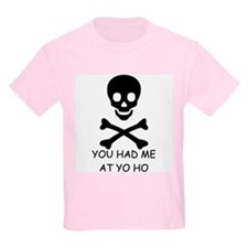YOU HAD ME AT YO HO  T-Shirt