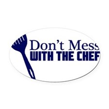 dont mess with the chef blu Oval Car Magnet