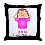 La La La I Can't Hear You Throw Pillow