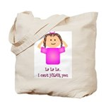 La La La I Can't Hear You Tote Bag