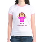La La La I Can't Hear You Jr. Ringer T-Shirt