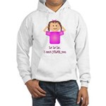 La La La I Can't Hear You Hooded Sweatshirt