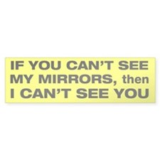 If you can't see my mirrors I can't see you stickr