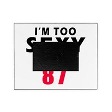 I am too sexy to be 87 birthday designs Picture Frame