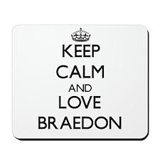 Keep Calm and Love Braedon Mousepad