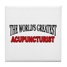 """The World's Greatest Acupuncturist"" Tile Coaster"