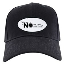 What Part of No? Baseball Hat
