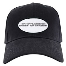 I may have alhzeimers Baseball Cap