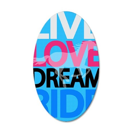 livelovedream-ride-23x35_pri 35x21 Oval Wall Decal