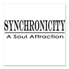 "Syncronicity-soul attrac Square Car Magnet 3"" x 3"""