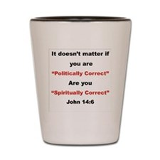 spiritually correct Shot Glass