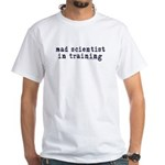 mad scientist in training White T-Shirt