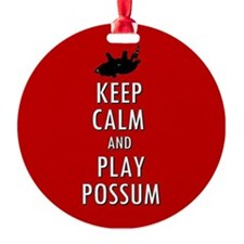 Keep Calm and Play Possum Ornament