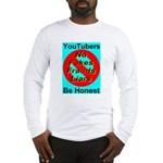 YouTubers Be Honest Long Sleeve T-Shirt