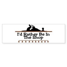 I'd Rather Be In The Shop Bumper Bumper Sticker