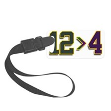 12 is greater than 4 Luggage Tag