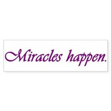 Miracles Happen Bumper Bumper Sticker